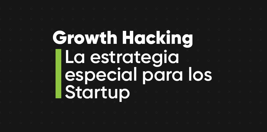 Growth Hacking: La estrategia especial para los Startups